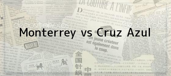 Monterrey vs Cruz Azul