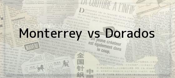 Monterrey vs Dorados