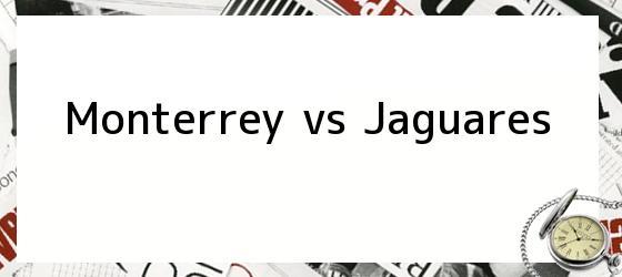 Monterrey vs Jaguares