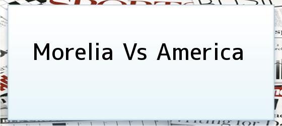 Morelia Vs America