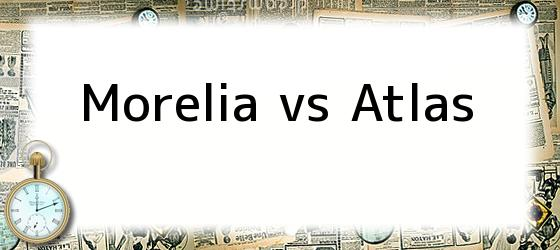 Morelia vs Atlas