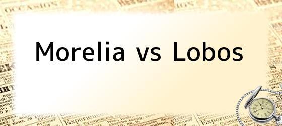 Morelia vs Lobos