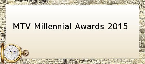 MTV Millennial Awards 2015