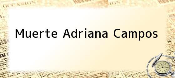 Muerte Adriana Campos