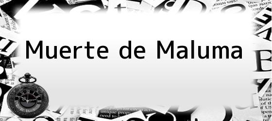 Muerte de Maluma