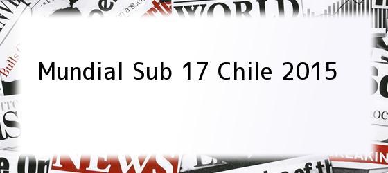 Mundial Sub 17 Chile 2015
