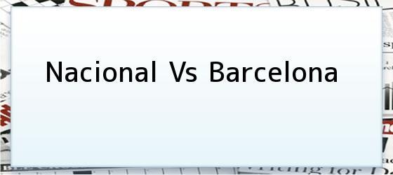 Nacional Vs Barcelona