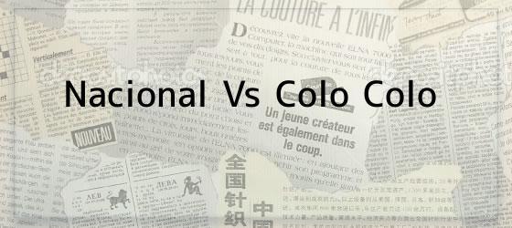 Nacional Vs Colo Colo