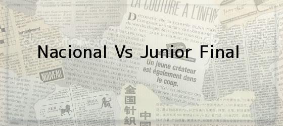 Nacional Vs Junior Final