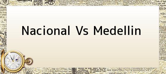 Nacional Vs Medellin