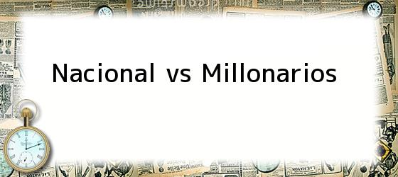 Nacional Vs Millonarios