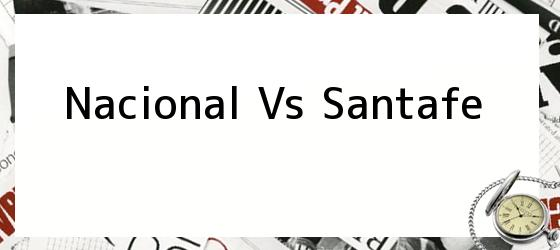 Nacional Vs Santafe