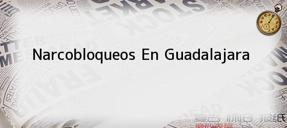 Narcobloqueos En Guadalajara