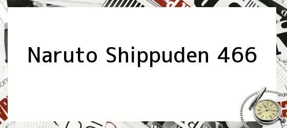 Naruto Shippuden 466