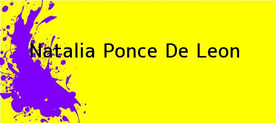 <b>Natalia Ponce De Leon</b>