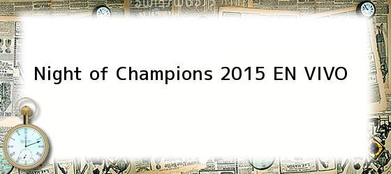 Night of Champions 2015 EN VIVO