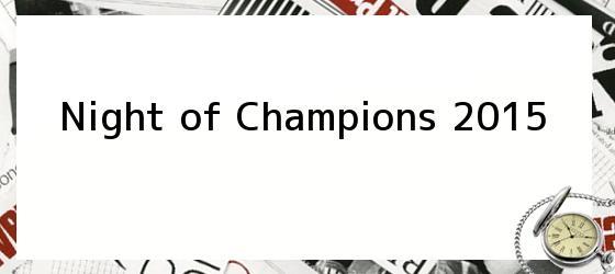 Night of Champions 2015