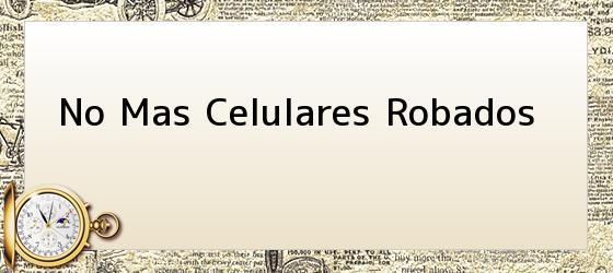 No Mas Celulares Robados