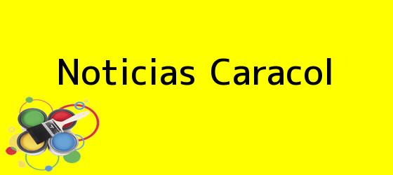 <b>Noticias Caracol</b>