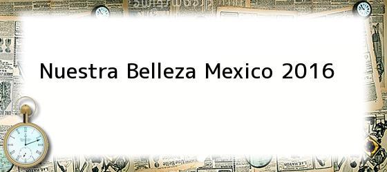 Nuestra Belleza Mexico 2016