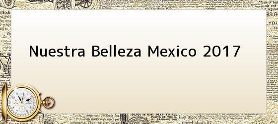 Nuestra Belleza Mexico 2017