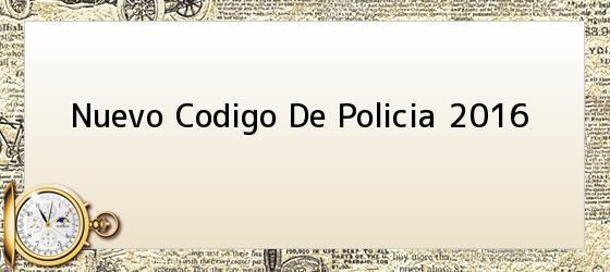 Nuevo Codigo De Policia 2016