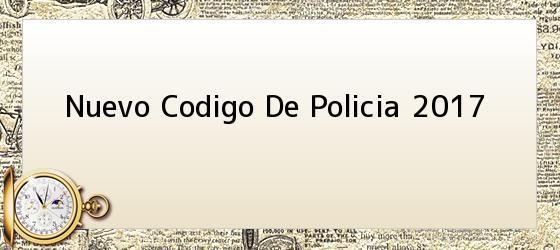 Nuevo Codigo De Policia 2017