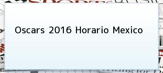 Oscars 2016 Horario Mexico