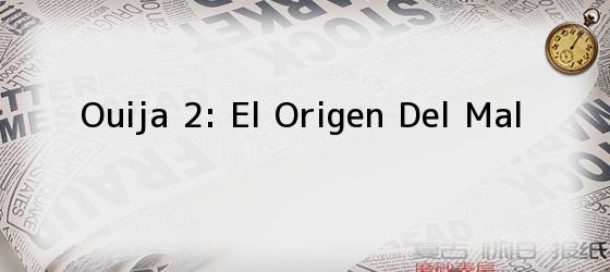 Ouija 2: <i>El Origen Del Mal</i>