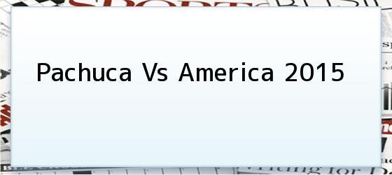 Pachuca Vs America 2015