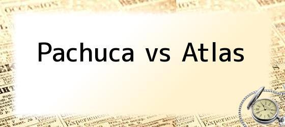 Pachuca vs Atlas