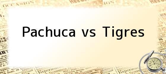 Pachuca vs Tigres