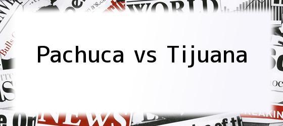 Pachuca vs Tijuana