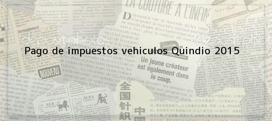 Pago de impuestos vehiculos Quindio 2015
