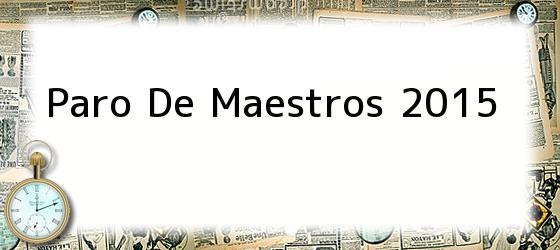 <i>Paro De Maestros</i> 2015