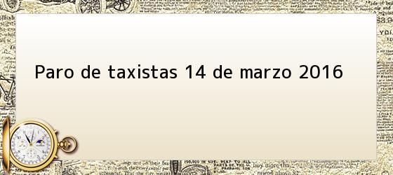 Paro de taxistas 14 de marzo 2016