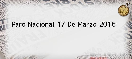 Paro Nacional 17 De Marzo 2016