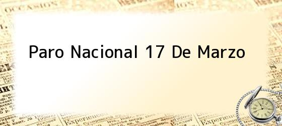 Paro Nacional 17 De Marzo