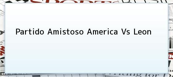 Partido Amistoso America Vs Leon