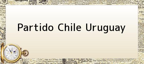 Partido Chile Uruguay