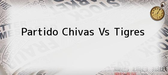 Partido Chivas Vs Tigres