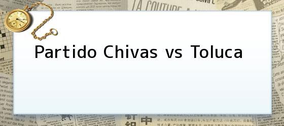 Partido Chivas vs Toluca