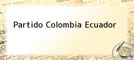 Partido Colombia Ecuador