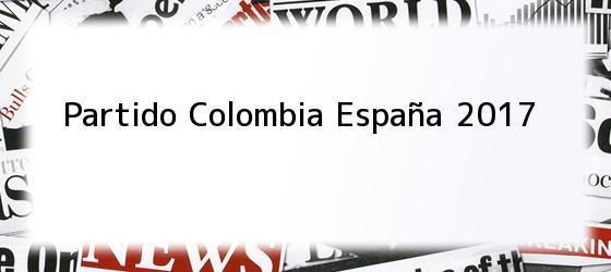Partido Colombia España 2017