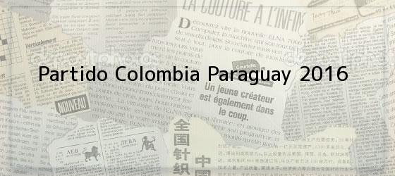 Partido Colombia Paraguay 2016