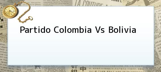 Partido Colombia Vs Bolivia
