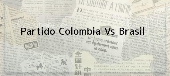 Partido Colombia Vs Brasil