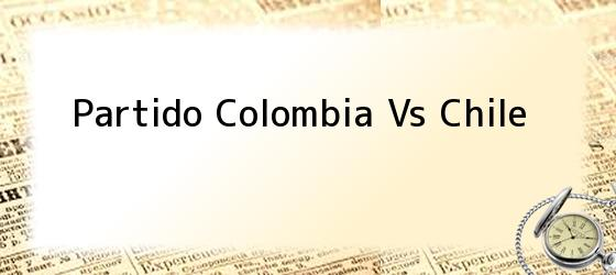 Partido Colombia Vs Chile