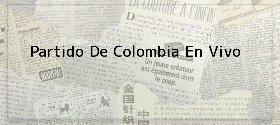 Partido De Colombia En Vivo