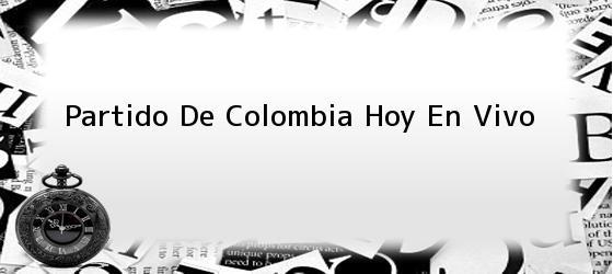Partido De Colombia Hoy En Vivo
